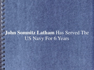John Somnitz Latham Has Served The US Navy For 6 Years