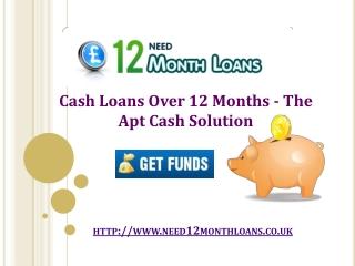 Cash Loans Over 12 Months - The Apt Cash Solution