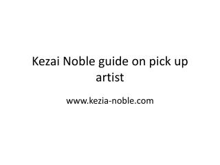 Kezai Noble Tips on pick up artist