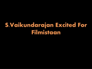 S.Vaikundarajan Excited For Filmistaan