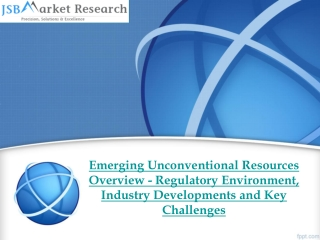 JSB Market Research - Emerging Unconventional Resources Over