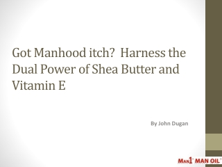 Got Manhood itch?  Harness the Dual Power of Shea Butter