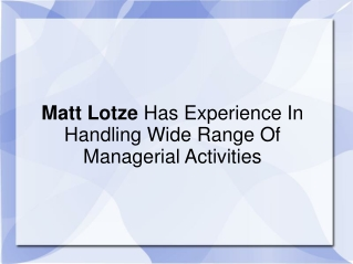 Matt Lotze Has Experience In Handling Managerial Activities