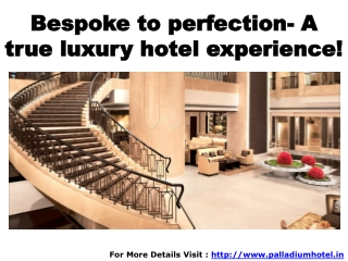 Bespoke to perfection- A true luxury hotel experience!