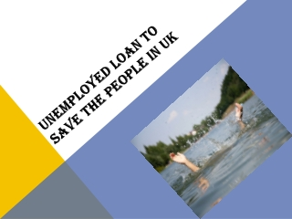 Unemployed Loan to save the people in UK
