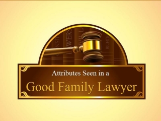 Family lawyer Vancouver- Attributes in a Good Family Lawyer