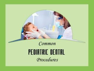 Common dental procedures by pediatric dentist in San Diego