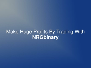 Make Huge Profits By Trading With NRGbinary