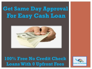 Get Same Day Approval  For Easy Cash Loan