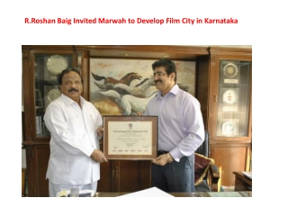 R.Roshan Baig Invited Marwah to Develop Film City in Karnata