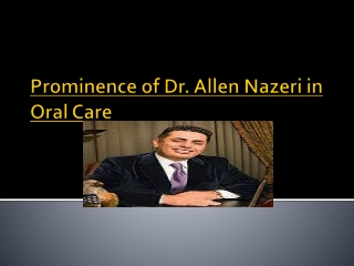 Prominence of Dr. Allen Nazeri in Oral Care