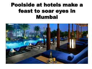 Poolside at hotels make a feast to soar eyes in Mumbai