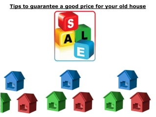 Tips to guarantee a good price for your old house