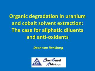 organic degradation in uranium and cobalt solvent extraction: the case for aliphatic diluents and anti-oxidants