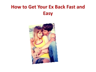 How to Get Your Ex Back Fast and Easy