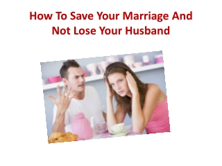 How To Save Your Marriage And Not Lose Your Husband