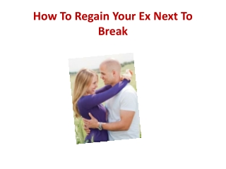 How To Regain Your Ex Next To Break