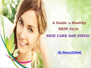 Ultimate Guide To Beautiful Skin From Skin Care San Diego