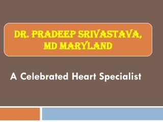 Dr. Pradeep Srivastava MD, Maryland