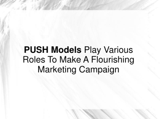 PUSH Models Play Many Roles For Flourishing Mkgt. Campaigns