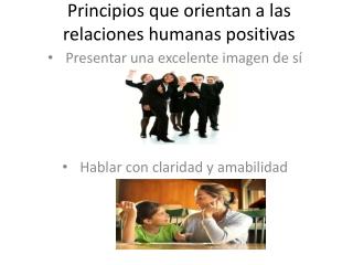 Principios que orientan a las relaciones humanas positivas