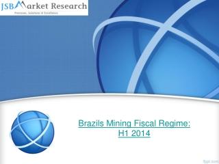 JSB Market Research : Brazils Mining Fiscal Regime: H1 2014