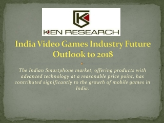 India Video Games Industry Future Outlook to 2018
