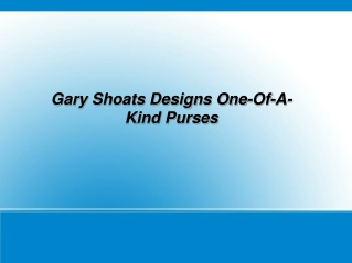 Gary Shoats Designs One-Of-A-Kind Purses