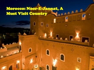 Morocco: Noor-E-Jannat, A Must Visit Country