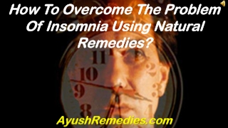 How To Overcome The Problem Of Insomnia Using Natural Remedi