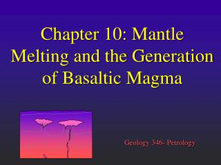 chapter 10: mantle melting and the generation of basaltic magma