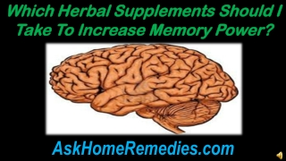 Which Herbal Supplements Should I Take To Increase Memory Po