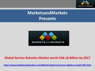 Global Service Robotics Market worth $46.18 Billion by 2017