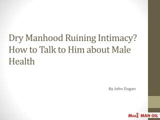 Dry Manhood Ruining Intimacy? How to Talk to Him
