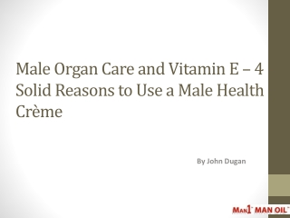 Male Organ Care and Vitamin E – 4 Solid Reasons to Use a Mal