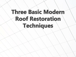 Three Basic Modern Roof Restoration Techniques