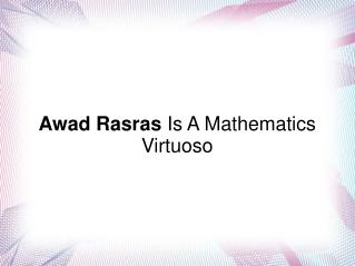 Awad Rasras Is A Mathematics Virtuoso