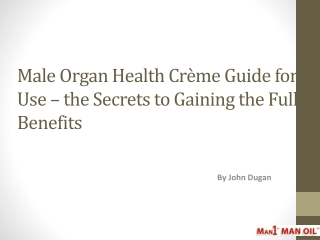 Male Organ Health Crème Guide for Use- the Secrets