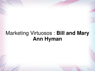 Marketing Virtuosos : Bill and Mary Ann Hyman