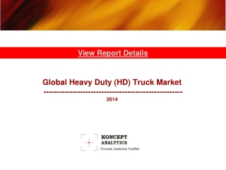 Global Heavy Duty (HD) Truck Market Report: 2014 Edition