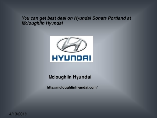 You can get best deal on Hyundai Sonata Portland at Mcloughl