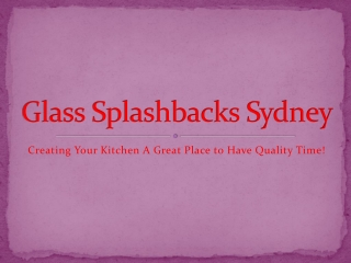Glass Splashbacks Sydney: Creating Your Kitchen A Great Plac