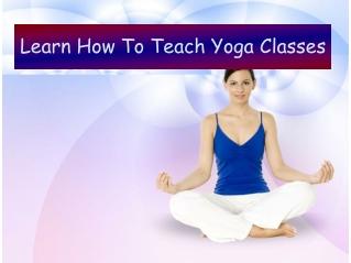 Learn How To Teach Yoga Classes
