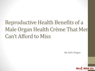 Reproductive Health Benefits of a Male Organ Health Crème