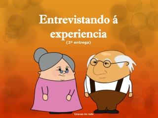 Entrevistando á experiencia (2ª entrega)