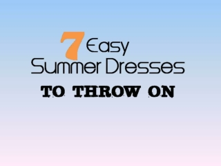 7 Easy Summer Dresses to Throw on
