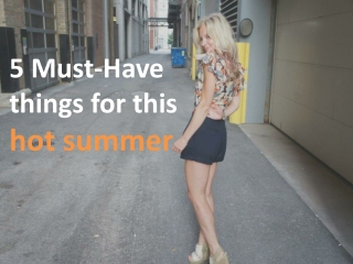 5 Must-Have Things for this Hot Summer