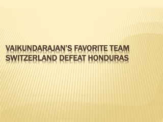 Vaikundarajan's Favorite Team Switzerland Defeat Honduras