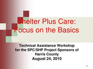 Shelter Plus Care: Focus on the Basics