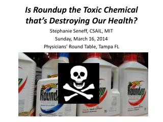 Is  Roundup the Toxic Chemical       that's  Destroying Our Health?